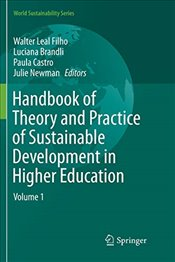 Handbook of Theory and Practice of Sustainable Development in Higher Education: Volume 1 (World Sust - Filho, Leal Walter