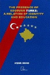 Presence of Kosovar Turks : A Relation of Identity and Education - Bostan, Ayşegül