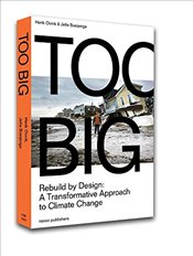 Too Big : Rebuild By Design : A Transformative Approach to Climate Change - Boeijenga, Jelte