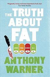Truth About Fat : From the author of The Angry Chef - Warner, Anthony