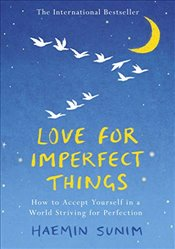 Love for Imperfect Things : How to Accept Yourself in a World Striving for Perfection - Sunim, Haemin