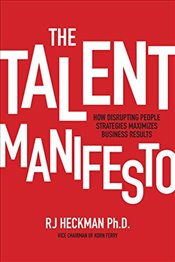 Talent Manifesto : How Disrupting People Strategies Maximizes Business Results - Heckman, Rj