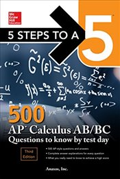 5 Steps to a 5 : 500 AP Calculus AB/BC Questions to Know by Test Day 3e - Anaxos, Inc.