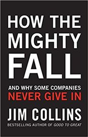 How the Mighty Fall : And Why Some Companies Never Give in - Collins, Jim