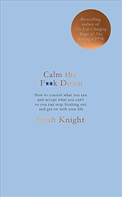 Calm the F**k Down : A No F*cks Given Guide - Knight, Sarah