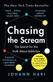 Chasing the Scream : The Search for the Truth About Addiction - Hari, Johann