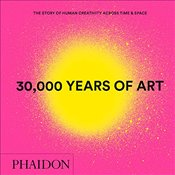 30,000 Years of Art, New Edition, Mini Format : The Story of Human Creativity Across Time & Space -