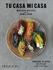 Tu Casa Mi Casa : Mexican Recipes for the Home Cook - Olvera, Enrique