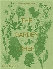 Garden Chef : Recipes and Stories from Plant to Plate - Editors, Phaidon