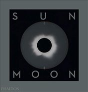 Sun and Moon : A Story of Astronomy, Photography and Cartography - Holborn, Mark