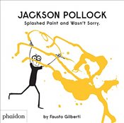 Jackson Pollock Splashed Paint And Wasnt Sorry  - Gilberti, Fausto