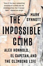 Impossible Climb : Alex Honnold, El Capitan, and the Climbing Life - Synnott, Mark