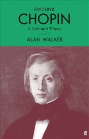 Fryderyk Chopin : A Life and Times - Walker, Alan