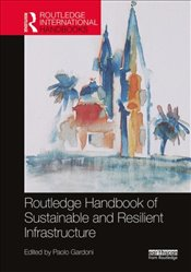 Routledge Handbook of Sustainable and Resilient Infrastructure - Gardoni, Paolo