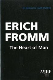 Heart of Man : Its Genius for Good and Evil - Fromm, Erich