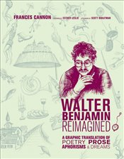 Walter Benjamin Reimagined : A Graphic Translation of Poetry, Prose, Aphorisms and Dreams - Cannon, Frances