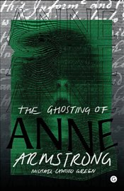 Ghosting of Anne Armstrong - Green, Michael Cawood