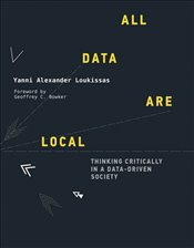 All Data Are Local : Thinking Critically in a Data-driven Society - Loukissas, Yanni Alexander