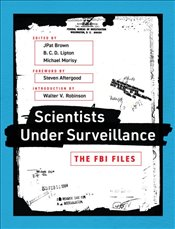 Scientists Under Surveillance : The FBI Files - Brown, J. Patrick