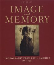 IMAGE AND MEMORY : PHOTOGRAPHY FROM LATIN AMERICA - Watriss, Wendy