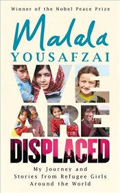 We Are Displaced : My Journey and Stories from Refugee Girls Around the World - Yousafzai, Malala