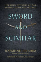 Sword and Scimitar : Fourteen Centuries of War between Islam and the West - Ibrahim, Raymond