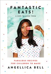 Fantastic Eats! : How to Cook Them : Fabulous Recipes for Children to Make - Bell, Angellica