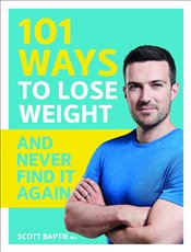 101 Ways to Lose Weight and Never Find It Again - Baptie, Scott