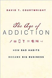 Age of Addiction : How Bad Habits Became Big Business - Courtwright, David T.