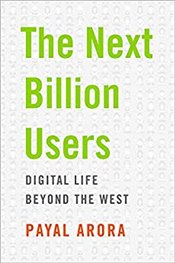 Next Billion Users : Digital Life Beyond the West - Arora, Payal