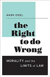 Right to Do Wrong : Morality and the Limits of Law - Osiel, Mark