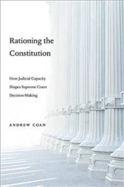 Rationing the Constitution : How Judicial Capacity Shapes Supreme Court Decision Making - Coan, Andrew