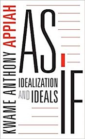 As If : Idealization and Ideals - Appiah, Kwame Anthony