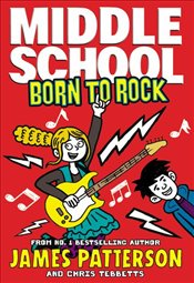 Middle School : Born to Rock  - Patterson, James