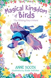 Magical Kingdom of Birds : The Missing Fairy-Wrens - Booth, Anne