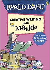 Roald Dahl's Creative Writing with Matilda : How to Write Spellbinding Speech - Dahl, Roald