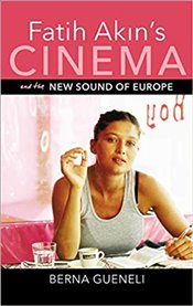 Fatih Akins Cinema and the New Sound of Europe - Gueneli, Berna