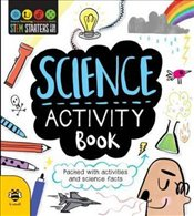 Science Activity Book : STEM Starters for Kids - Hutchinson, Sam
