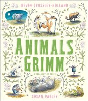 Animals Grimm : A Treasury of Tales - Crossley-Holland, Kevin