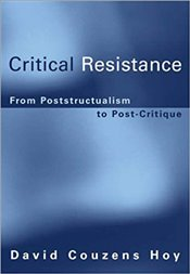 Critical Resistance : From Poststructuralism to Post-Critique - HOY, DAVID COUZENS