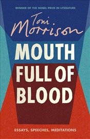 Mouth Full of Blood : Essays, Speeches, Meditations - Morrison, Toni
