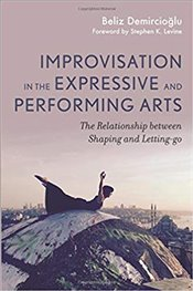 Improvisation in the Expressive and Performing Arts - Demircioğlu, Beliz