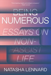 Being Numerous : Essays on Non Fascist Life - Lennard, Natasha