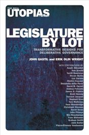 Legislature by Lot : Transformative Designs for Deliberative Governance - Gastil, John