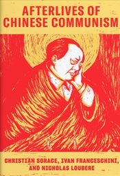 Afterlives of Chinese Communism : Political Concepts from Mao to Xi - Sorace, Christian