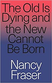 Old is Dying and the New Cannot Be Born - Fraser, Nancy