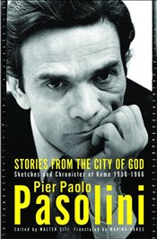Stories from the City of God : Sketches and Chronicles of Rome - Pasolini, Pier Paolo