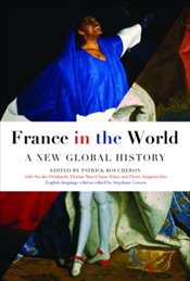 France in the World : A New Global History - Boucheron, Patrick