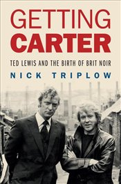 Getting Carter : Ted Lewis and the Birth of British Noir - Triplow, Nick