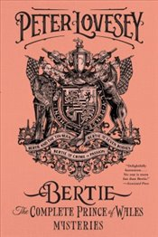 Bertie : The Complete Prince of Wales Mysterie  - Lovesey, Peter